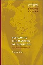 Reframing the Masters of Suspicion: Marx, Nietzsche, and Freud cover
