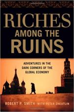 Riches Among the Ruins: Ad­­ventures in the Dark Corners of the Global Economy cover