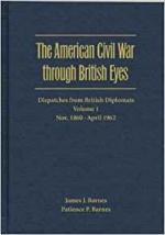 The American Civil War through British Eyes: Dispatches from British Diplomats, Volume 1, Nov. 1860-Apr. 1862 cover
