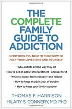 The Complete Family Guide to Addiction: Everything You Need to Know Now to Help Your Loved One and Yourself cover