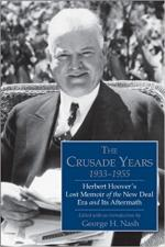 The Crusade Years, 1933–1955: Herbert Hoover's Lost Memoir of the New Deal Era and Its Aftermath cover