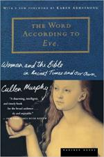 The Word According to Eve: Women and the Bible in Ancient Times and Our Own cover