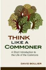 Think Like a Commoner: A Short Introduction to the Life of the Commons cover