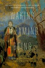 Waking, Dreaming, Being: Self and Consciousness in Neuroscience, Meditation, and Philosophy cover