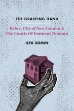 """The Grasping Hand: """"Kelo v. City of New London"""" and the Limits of Eminent Domain cover"""