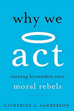 Why We Act: Turning Bystanders into Moral Rebels cover
