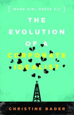 The Evolution of a Corporate Idealist: When Girl Meets Oil cover