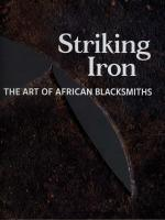 Striking Iron: The Art of African Blacksmiths cover