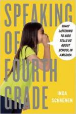 Speaking of Fourth Grade: What Listening to Kids Tells Us About School in America cover