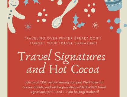 Join us for hot chocolate and travel signatures in the CISE (103 Keefe).