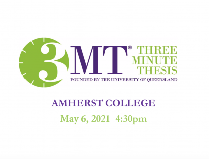 Logo, date and time for Amherst College's Three Minute Thesis Competition 2021