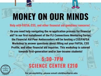 Do you need help navigating the re-application process for financial aid? In our first installment of the FLI Connections Mentoring Series, the Financial Aid Peer Ambassadors will be hosting a CSS/FAFSA Workshop to answer questions about filling out your FAFSA, CSS Profile, and other financial aid inquiries. This workshop is catered towards first-generation and/or low-income students.