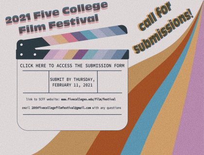 2021 Five College Film Festival Call for Submissions.  Submit by Thursday, February 11, 2021.  Link to 5CFF website: www.fivecolleges.edu/film/festival. email: 28thfivecollegefilmfestival@gmail.com with any questions