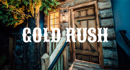 """Image of Entrance to Prospector's Cabin with """"Gold Rush"""" overlaid"""
