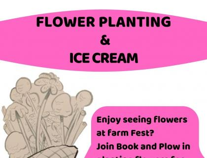 "Image is of a ice cream cone filled with flowers and ice cream on stems, text reads ""Enjoy seeing flowers at farm fest? Join Book and Plow in Planting flowers for our pick your own garden. Ice cream will be served!"""