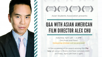 Award-winning Asian American film director Alex Chu will be speaking at a Q&A session on Saturday, April 13th from 2-4pm in the CHI (Frost 2nd Floor)