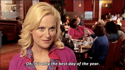 """mage: Meme of Leslie Knope from tv sitcom Parks & Recreation. Caption: """"Oh, it's only the best day of the year."""""""