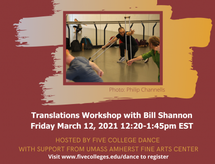 A red poster shows an image of a man with crutches kneeling on the ground in front of a studio mirror, teaching students. Photo is by Philip Channells. Text reads: Translation Workshop with Bill Shannon, Friday March 12, 2021, 12:20-1:45 pm EST. Hosted by Five College Dance with Support from UMASS Amherst Fine Arts Center. Visit www.fivecolleges.edu/dance to register
