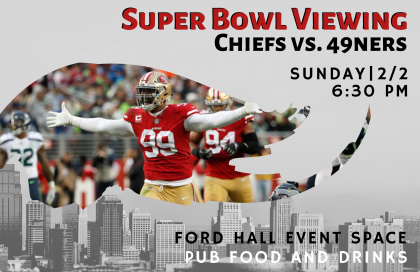 Super Bowl viewing on Sunday at 6:30 PM, Ford Hall Event Space!