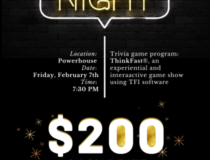 Trivia Night on February 7th, 7:30 pm, in the Powerhouse!