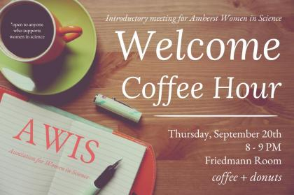 Introductory meeting for AWIS: Welcome Coffee Hour, Thursday, September 20th, 8-9PM, Friedmann Room, Coffee+Donuts