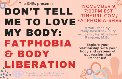 Don't Tell Me to Love My Body: Fatphobia and Body Liberation workshop led by Isy Abraham-Raveson M.Ed., a Philly-based sexuality educator.