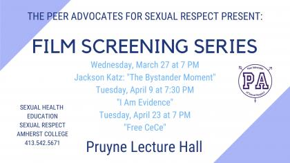 "The Peer Advocates for Sexual Respect Present: Film Screening Series. Wednesday, March 27 at 7 pm. Jackson Katz: ""The Bystander Moment"""