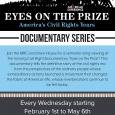Eyes on the PRize Documentary Series. Wednesdays 6:30-7:30PM until May 6th