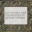 """Law, Ethics and the Politics of Islamic Studies"" printed in front of an ornate patterned background"