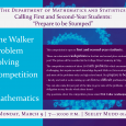 The Walker Problem Solving Competition in Mathematics: Monday, March 9, 7 - 10 pm, SMUD 014