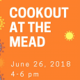 Cookout at the Mead, June 26, 2018, 4-6 PM