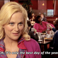 "mage: Meme of Leslie Knope from tv sitcom Parks & Recreation. Caption: ""Oh, it's only the best day of the year."""