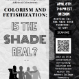 Poster with the title of event (Colorism and Fetishization: Is the Shade Real?) and event details for date, time, and tinyurl to zoom link.