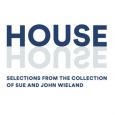 HOUSE: Selections from the Collection of John and Sue Wieland