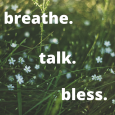 The words breathe talk bless with wildflowers in background