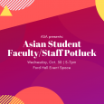 Asian Student/Faculty/Staff Potluck - 10/30 from 5-7pm in Ford Hall Event Space