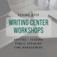 Spring 2019 Writing Center Workshops: Writing, Reading, Public Speaking, Time Management