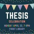 party banner with text: Thesis Celebration, Monday April 22, 7-8pm Frost Library