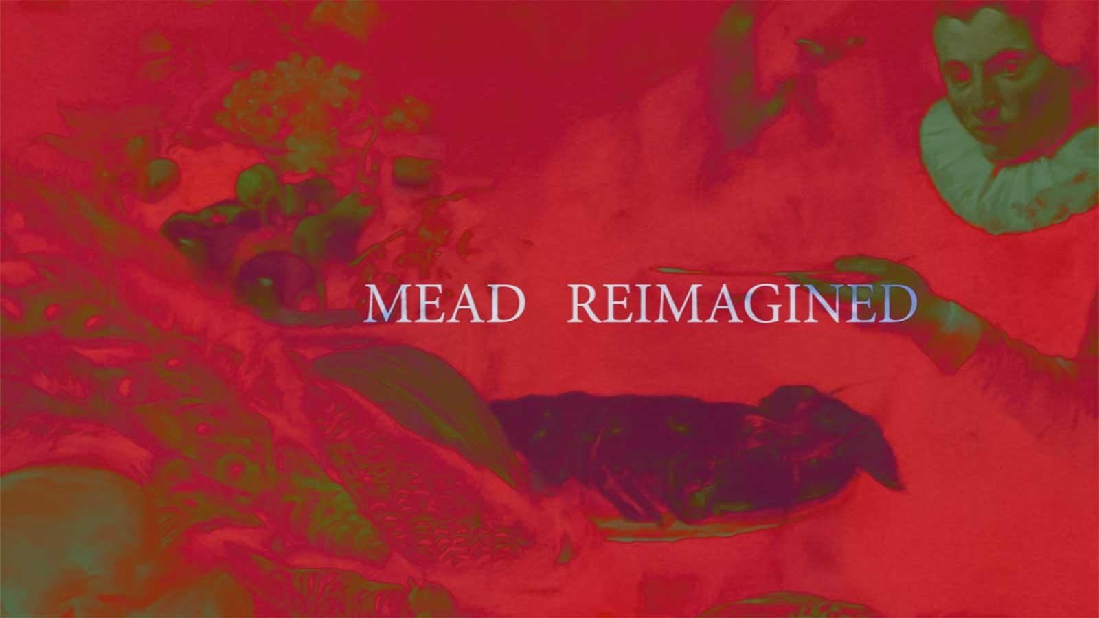 Mead Reimagined