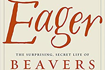 Eager; The surprising secret life of Beavers