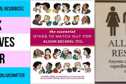 Black Trans Lifes Matter; The Essential Dykes to Watch Out For by Alison Bechdel; All Gender Restroom sign