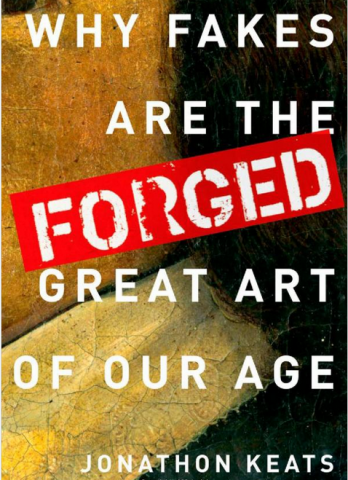 Why Fakes are the Forged Great Art of our Age