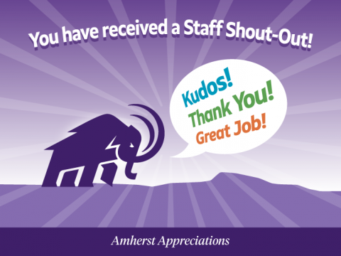 You have received a Staff Shout-Out! Kudos, Thank You, Great Job! Amherst Appreciations