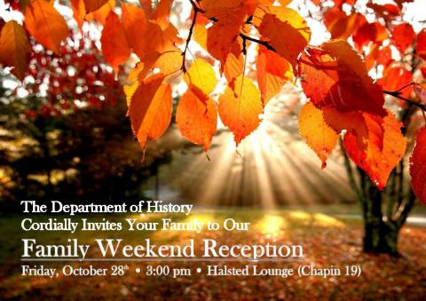 History's Family Weekend Reception: Friday, October 28th, 3 pm, Halsted Lounge (Chapin 19)