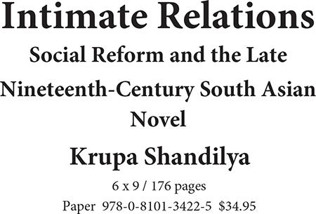 Intimate Relations-Social Reform and the Late Nineteenth-Century Sourth Asian Novel by Krupa Shandilya