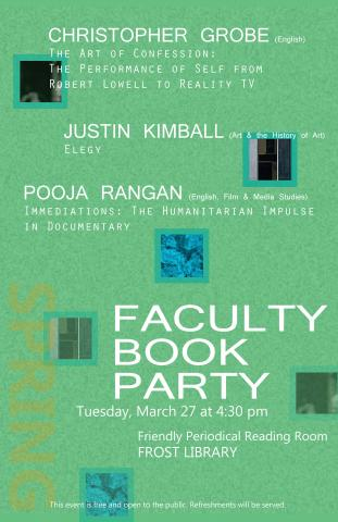 Spring 2018 Faculty Book Party, Frost Library, Tues., March 27, 4:30pm Grobe Art of Confession Kimball Elegy Rangan Immediations
