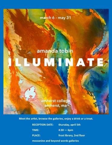 Amanda Tobin,Illuminate reception, April 5th, 4:30-6pm, Frost Lib., 2nd floor, Mezzanine&Beyond Words galleries, Amherst College