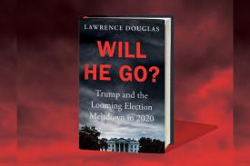 Book by Lawrence Douglas, Will He Go? Trump and the Looming Election Meltdown in 2020